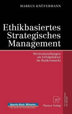 Ethikbasiertes Strategisches Management: Werteeinstellungen ALS Erfolgsfaktor Im Bankenmarkt (English, German, Electronic book...