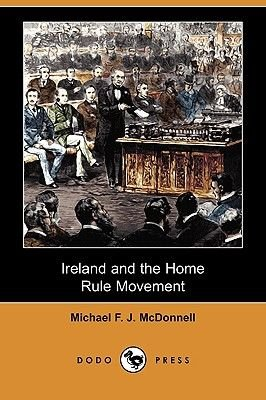 Ireland and the Home Rule Movement (Dodo Press) (Paperback): Michael F. J. McDonnell