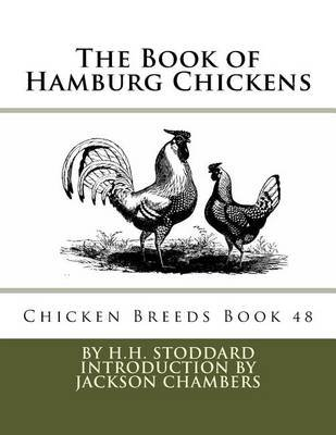 The Book of Hamburg Chickens - Chicken Breeds Book 48 (Paperback): H. H. Stoddard