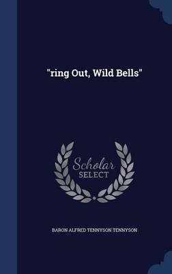 Ring Out, Wild Bells (Hardcover): Baron Alfred Tennyson Tennyson