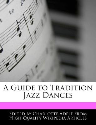 A Guide to Tradition Jazz Dances (Paperback): Charlotte Adele