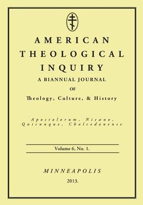 American Theological Inquiry, Volume 6, No. 1 - A Biannual Journal of Theology, Culture & History (Paperback): Gannon Murphy