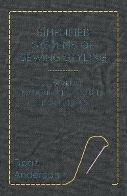 Simplified Systems of Sewing Styling - Lesson Five, Buttonholes, Pockets, Neck Finishes (Paperback): Doris Anderson
