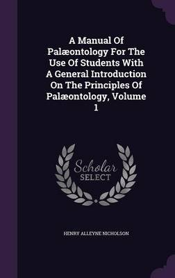 A Manual of Palaeontology for the Use of Students with a General Introduction on the Principles of Palaeontology, Volume 1...