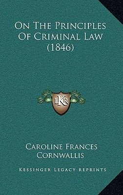 On the Principles of Criminal Law (1846) (Hardcover): Caroline Frances Cornwallis