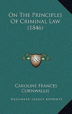 On the Principles of Criminal Law (1846) (Hardcover): Caroline Frances Cornwallis