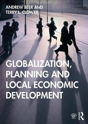 Globalization, Planning and Local Economic Development (Paperback): Terry L. Clower, Andrew Beer
