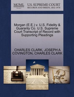 Morgan (E.E.) V. U.S. Fidelity & Guaranty Co. U.S. Supreme Court Transcript of Record with Supporting Pleadings (Paperback):...