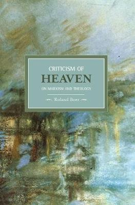 Criticism Of Heaven: On Marxism And Theology - Historical Materialism, Volume 18 (Paperback): Roland Boer