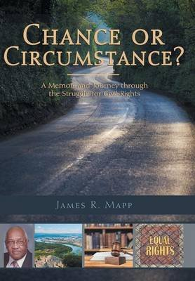 Chance or Circumstance? - A Memoir and Journey Through the Struggle for Civil Rights (Hardcover): James R Mapp