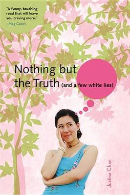 Nothing But the Truth (and a Few White Lies) (Paperback): Justina Chen