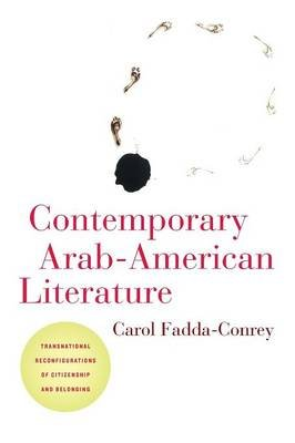 Contemporary Arab-American Literature - Transnational Reconfigurations of Citizenship and Belonging (Paperback): Carol...