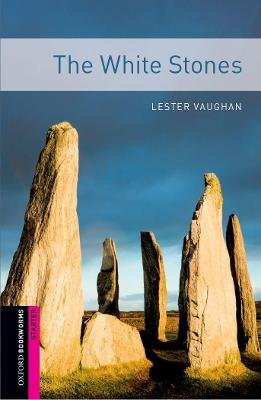 Oxford Bookworms Library: Starter Level:: The White Stones (Paperback, New Ed): Lester Vaughan