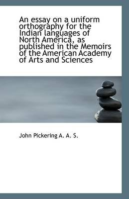 An Essay on a Uniform Orthography for the Indian Languages of North America (Paperback): John Pickering