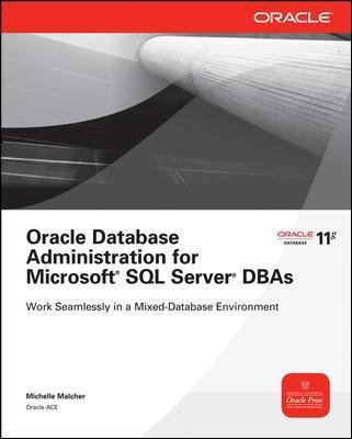 Oracle Database Administration for Microsoft SQL Server DBAs (Paperback, Ed): Michelle Malcher
