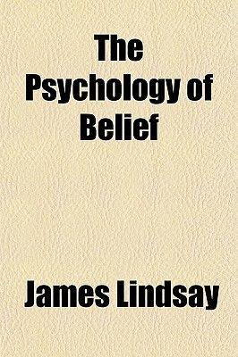 The Psychology of Belief (Paperback): James Lindsay