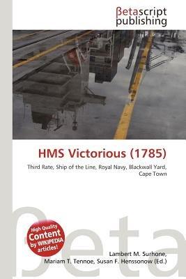 HMS Victorious (1785) (Paperback): Lambert M. Surhone, Mariam T. Tennoe, Susan F. Henssonow