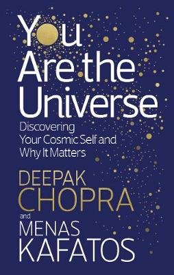 You Are the Universe - Discovering Your Cosmic Self and Why It Matters (Paperback): Deepak Chopra, Menas Kafatos