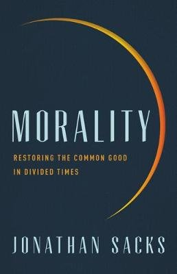 Morality - Restoring the Common Good in Divided Times (Hardcover): Jonathan Sacks