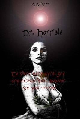 Dr. Horrible to Shurt'yery Ayrel Gey Aryunahosut'yun, Banavor Sex Yev Prtsnel (Armenian, Paperback): A. a. Bort