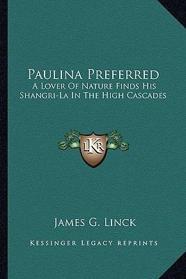 Paulina Preferred - A Lover of Nature Finds His Shangri-La in the High Cascades (Paperback): James G. Linck