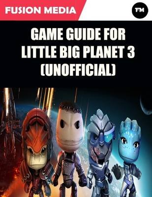 Game Guide for Little Big Planet 3 (Unofficial) (Electronic book text): Fusion Media