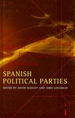 Spanish Political Parties (Hardcover, Annotated edition): David Hanley, John Loughlin