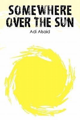 Somewhere Over the Sun (Paperback): Adi Alsaid