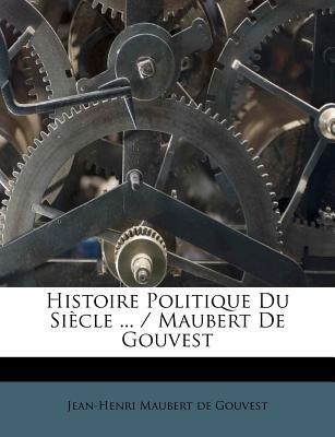 Histoire Politique Du Siecle ... / Maubert de Gouvest (French, Paperback): Jean Henri Maubert De Gouvest