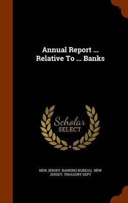 Annual Report ... Relative to ... Banks (Hardcover): New Jersey Banking Bureau