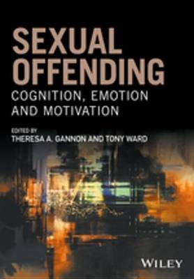 Sexual Offending - Cognition, Emotion and Motivation (Electronic book text, 1st edition): Theresa A. Gannon, Tony Ward