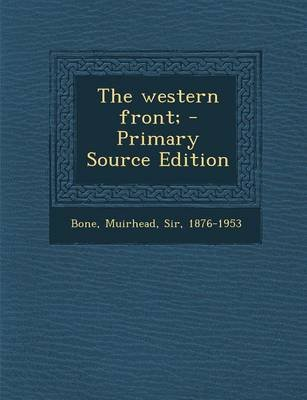 The Western Front; - Primary Source Edition (Paperback): Muirhead Bone