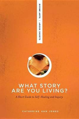 What Story Are You Living? (Electronic book text): Catherine Ann Jones