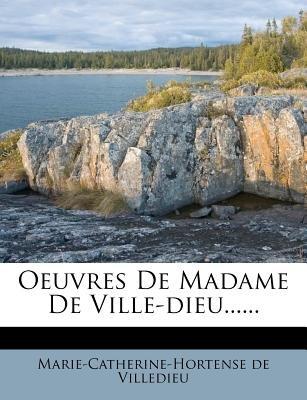 Oeuvres de Madame de Ville-Dieu...... (English, French, Paperback): Marie-Catherine-Hortense De Villedieu