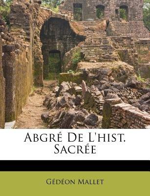 Abgre de L'Hist. Sacree (Afrikaans, English, Paperback): Gdon Mallet, Gedeon Mallet