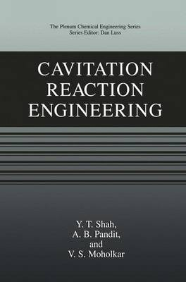 Cavitation Reaction Engineering (Hardcover, 1999): Yatish T. Shah, A.B. Pandit, V.S. Moholkar