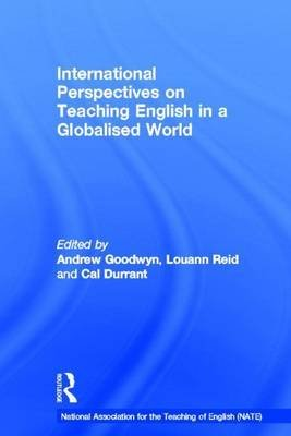 International Perspectives on Teaching English in a Globalised World (Electronic book text): Andrew Goodwyn, Louann Reid, Cal...