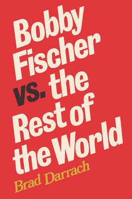 Bobby Fischer Vs. The Rest of the World (Paperback): Brad Darrach