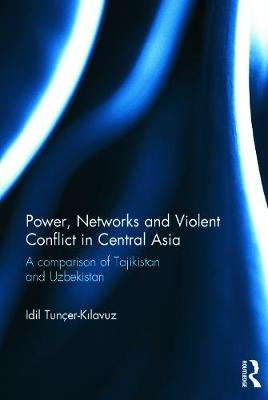 Power, Networks and Violent Conflict in Central Asia - A Comparison of Tajikistan and Uzbekistan (Hardcover): Idil...