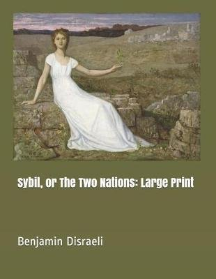 Sybil, or the Two Nations - Large Print (Paperback): Benjamin Disraeli