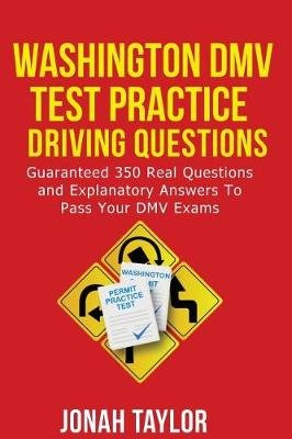 Washington DMV Permit Test Questions and Answers - Over 350 Washington DMV Test Questions and Explanatory Answers with...