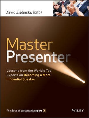Master Presenter - Lessons from the World's Top Experts on Becoming a More Influential Speaker (Electronic book text, 1st...
