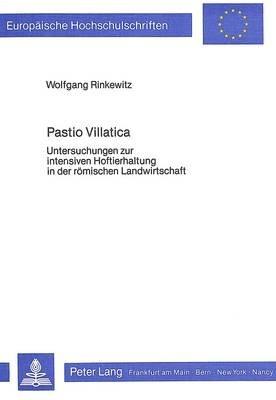 Pastio Villatica - Untersuchungen Zur Intensiven Hoftierhaltung in Der Roemischen Landwirtschaft (German, Paperback): Wolfgang...