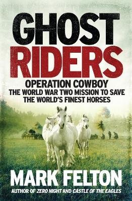 Ghost Riders- EXPORT EDITION - Operation Cowboy, the World War Two Mission to Save the World's Finest Horses (Paperback):...