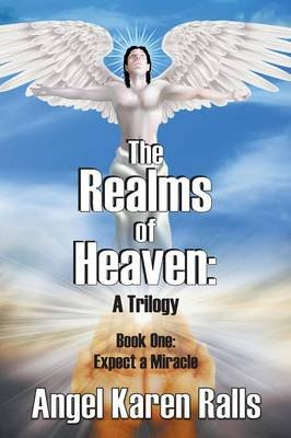 The Realms of Heaven - A Trilogy - Book One: Expect a Miracle (Paperback): Angel Karen Ralls