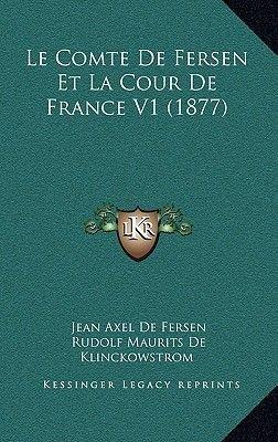 Le Comte de Fersen Et La Cour de France V1 (1877) (French, Hardcover): Jean Axel De Fersen