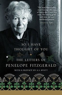 So I Have Thought of You - The Letters of Penelope Fitzgerald (Paperback): Penelope Fitzgerald