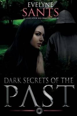 Dark Secrets of the Past (Paperback): Evelyne Sants