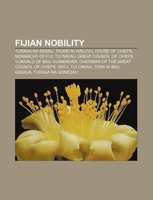 Fijian Nobility - Turaga Na Rasau, Taukei Ni Waluvu, House of Chiefs, Monarchy of Fiji, Tui Nayau, Great Council of Chiefs,...