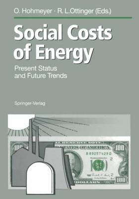 Social Costs of Energy - Present Status and Future Trends (Hardcover, 1994 ed.): Olav Hohmeyer, Richard L. Ottinger